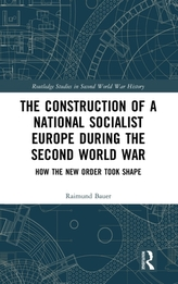 The Construction of a National Socialist Europe during the Second World War
