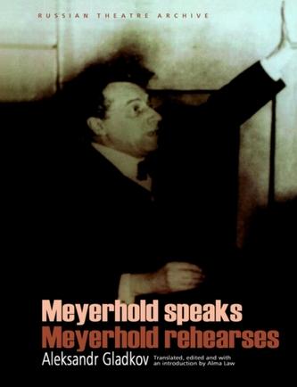 Meyerhold Speaks/Meyerhold Rehearses