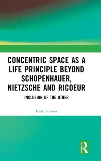 Concentric Space as a Life Principle Beyond Schopenhauer, Nietzsche and Ricoeur