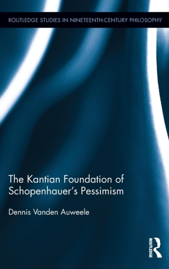 The Kantian Foundation of Schopenhauer\'s Pessimism