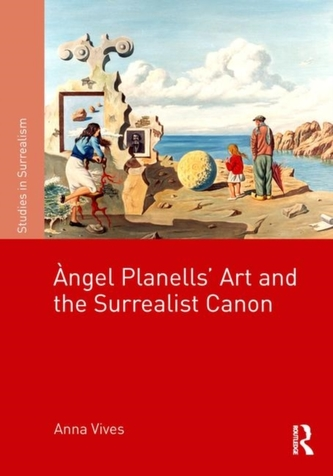 Angel Planells\' Art and the Surrealist Canon