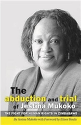 The Abduction and Trial of Jestina Mukoko; the Fight for Human Rights in Zimbabwe