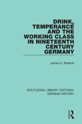 Drink, Temperance and the Working Class in Nineteenth Century Germany