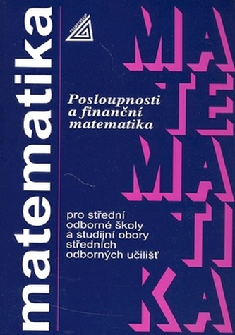 Matematika pro SOŠ a studijní obory SOU: Posloupnosti a finanční matematika - Náhled učebnice