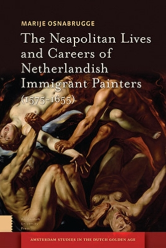 The Neapolitan Lives and Careers of Netherlandish Immigrant Painters (1575-1655)