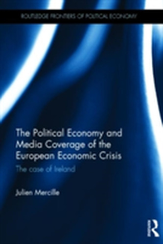 The Political Economy and Media Coverage of the European Economic Crisis