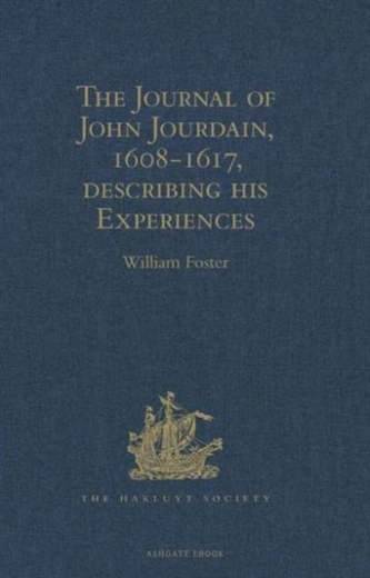 The Journal of John Jourdain, 1608-1617, describing his Experiences in Arabia, India, and the Malay Archipelago