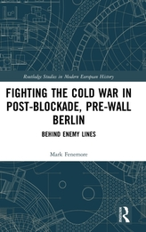 Fighting the Cold War in Post-Blockade, Pre-Wall Berlin