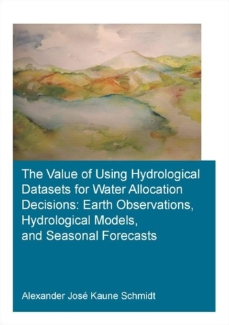The Value of Using Hydrological Datasets for Water Allocation Decisions: Earth Observations, Hydrological Models and Seasona