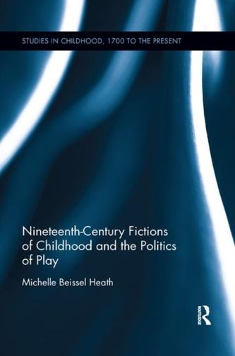 Nineteenth-Century Fictions of Childhood and the Politics of Play