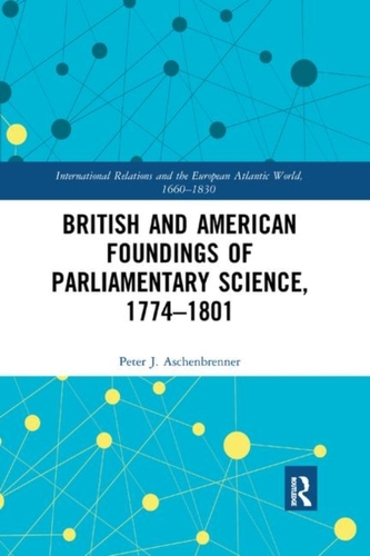 British and American Foundings of Parliamentary Science, 1774 1801