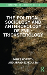 The Political Sociology and Anthropology of Evil: Tricksterology