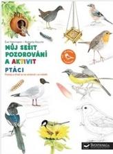 Ptáci Můj sešit pozorování a aktivit