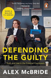 Defending the Guilty:Truth and Lies in the Criminal Courtroom (Film Tie In)
