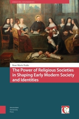 The Power of Religious Societies in Shaping Early Modern Society and Identities