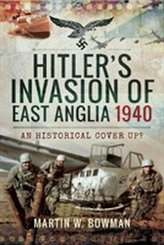 Hitler\'s Invasion of East Anglia, 1940