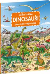 Velká knížka Dinosouaři pro malé vypravěče