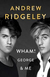 Wham! George & Me : The Sunday Times Bestseller