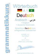 Wörterbuch Deutsch - Arabisch - Englisch + deutsche Grammatik A1