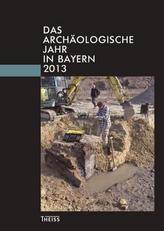Das archäologische Jahr in Bayern 2013