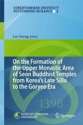 On the Formation of the Upper Monastic Area of Seon Buddhist Temples from Korea's Late Silla to the Goryeo Era