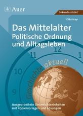 Das Mittelalter: Politische Ordnung und Alltagsleben