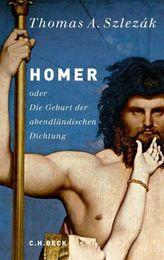 Homer oder Die Geburt der abendländischen Dichtung
