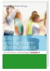 Kinder- und Familiengottesdienste für alle Sonn- und Festtage, Lesejahr C