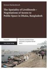 The Spatiality of Livelihoods - Negotiations of Access to Public Space in Dhaka, Bangladesh