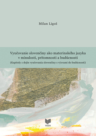 Vyučovanie slovenčiny ako materinského jazyka v minulosti, prítomnosti a budúcnosti