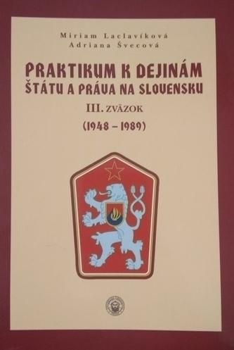 Praktikum k dejinám štátu a práva na Slovensku III. Zväzok (1948 -1989)