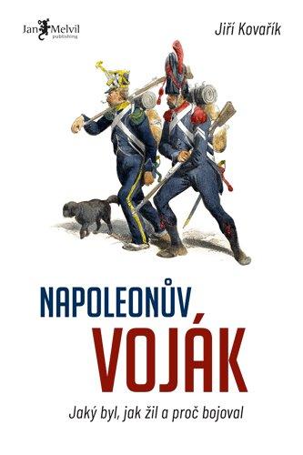 Napoleonův voják – Jaký byl, jak žil a proč bojoval