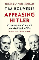 Appeasing Hitler : Chamberlain, Churchill and the Road to War