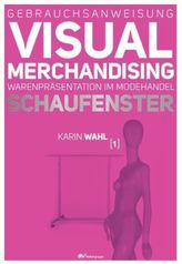 Gebrauchsanweisung Visual Merchandising. Bd.1