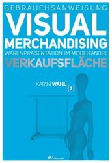 Gebrauchsanweisung Visual Merchandising. Bd.2