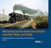 Mit Dampf auf der Nord-Süd-Strecke zwischen Main und Fulda. Bd.9