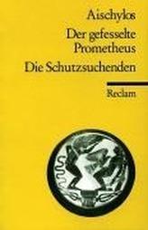 Der gefesselte Prometheus. Die Schutzsuchenden