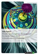 Projekt 'Spielzeugfreier Kindergarten'. Suchtprävention durch Lebenskompetenzförderung