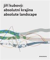 Jiří Kubový: Absolutní krajina/Absolute Landscape