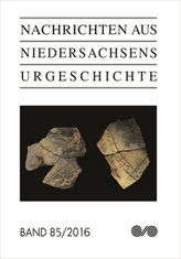 Nachrichten aus Niedersachsens Urgeschichte. Bd.85/2016