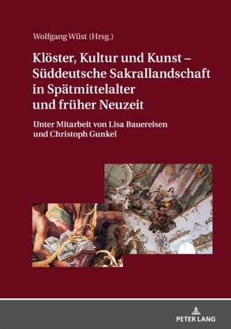 Kloester, Kultur Und Kunst - Sueddeutsche Sakrallandschaft in Spaetmittelalter Und Frueher Neuzeit