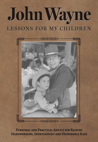 JOHN WAYNE LESSONS FOR MY CHILDREN