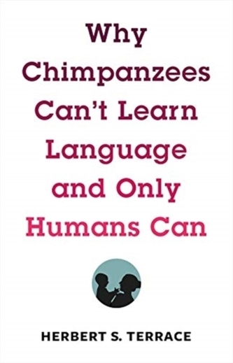 Why Chimpanzees Can\'t Learn Language and Only Humans Can