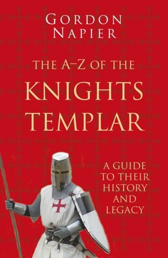The A-Z of the Knights Templar: Classic Histories Series
