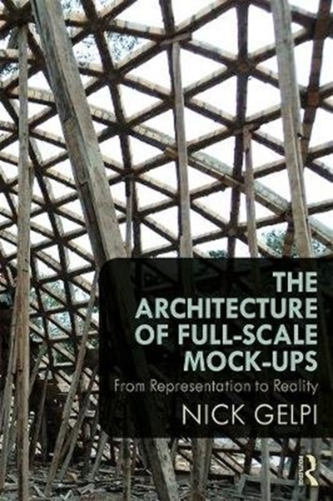The Architecture of Full-Scale Mock-Ups