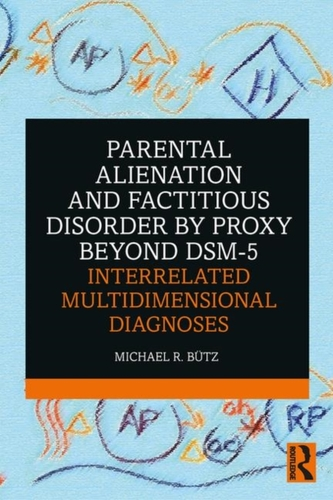 Parental Alienation and Factitious Disorder by Proxy Beyond DSM-5