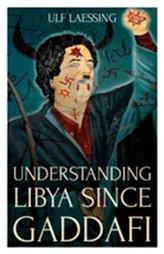Understanding Libya Since Gaddafi