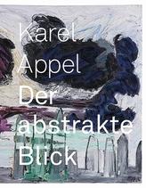 Karel Appel: Der abstrakte Blick