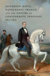 Jefferson Davis, Napoleonic France, and the Nature of Confederate Ideology, 1815-1870