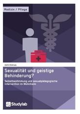 Sexualität und geistige Behinderung? Selbstbestimmung und sexualpädagogische Intervention im Wohnheim